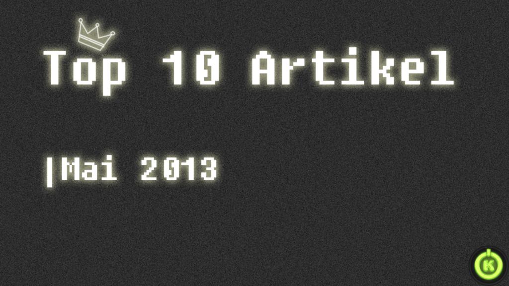 [Überblick] Top 10 Artikel im Mai 2013